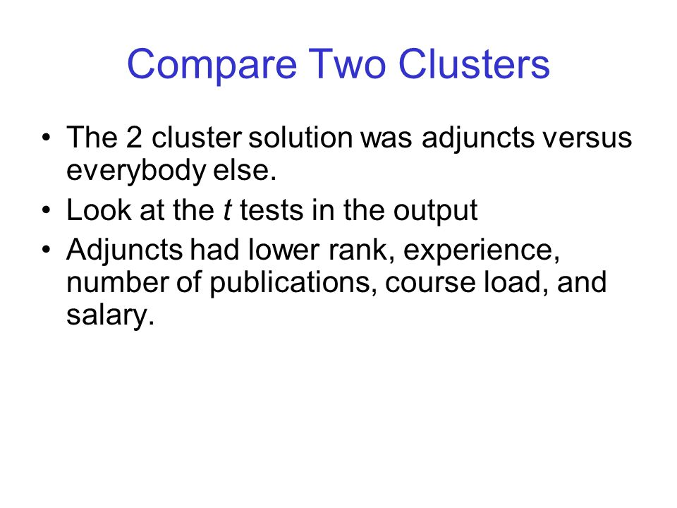 Compare Two Clusters The 2 cluster solution was adjuncts versus everybody else.