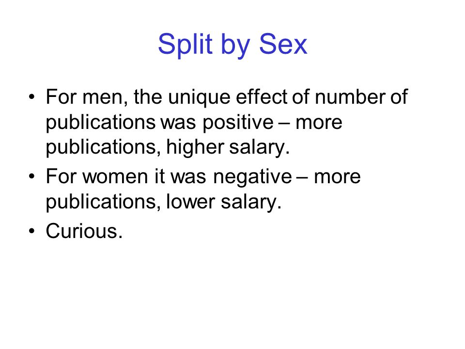 Split by Sex For men, the unique effect of number of publications was positive – more publications, higher salary.