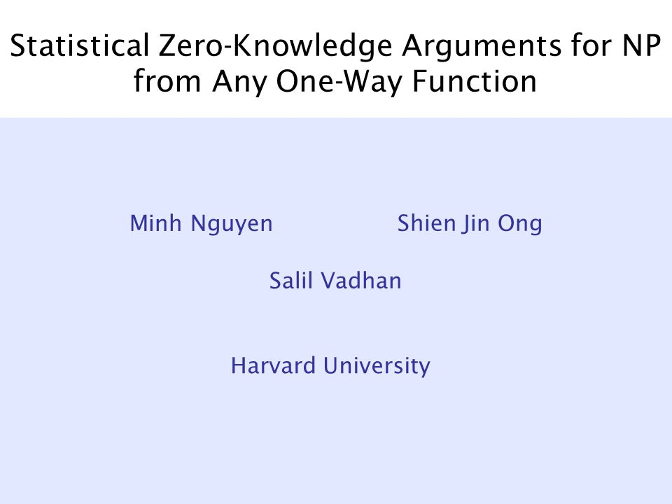 Statistical Zero-Knowledge Arguments for NP from Any One-Way Function Salil Vadhan Minh Nguyen Shien Jin Ong Harvard University