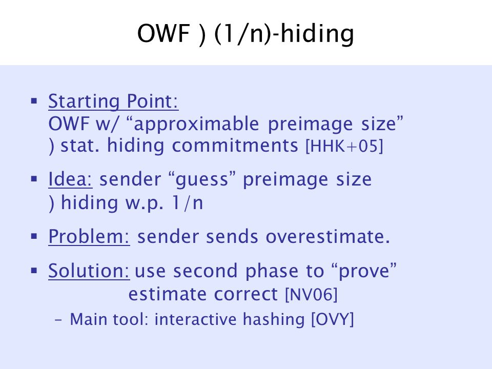 OWF ) (1/n)-hiding  Starting Point: OWF w/ approximable preimage size ) stat.