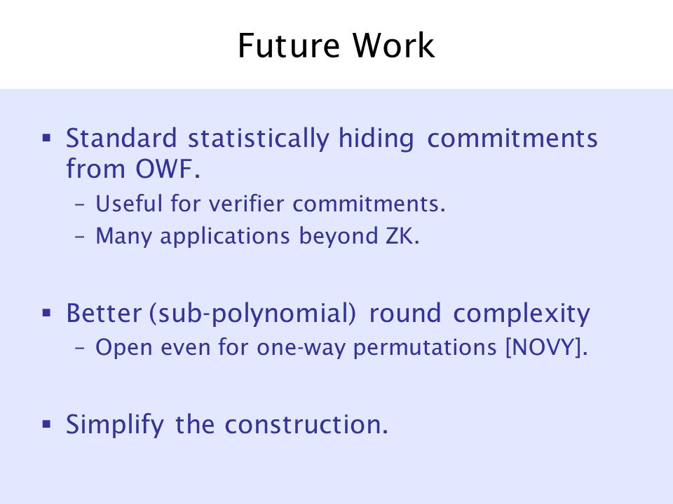 Future Work  Standard statistically hiding commitments from OWF.