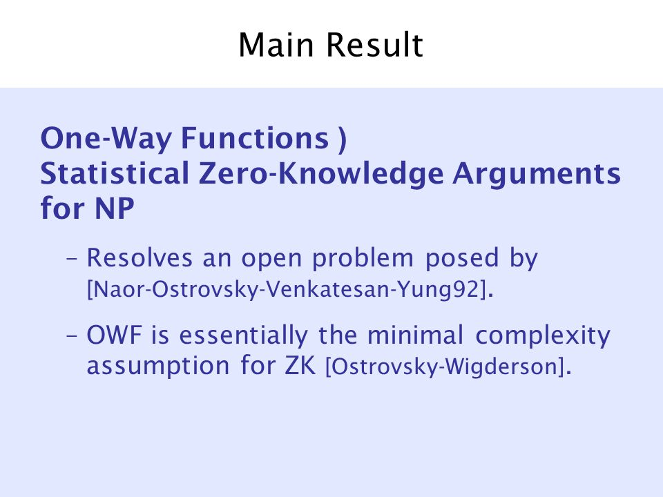 Main Result One-Way Functions ) Statistical Zero-Knowledge Arguments for NP –Resolves an open problem posed by [Naor-Ostrovsky-Venkatesan-Yung92].