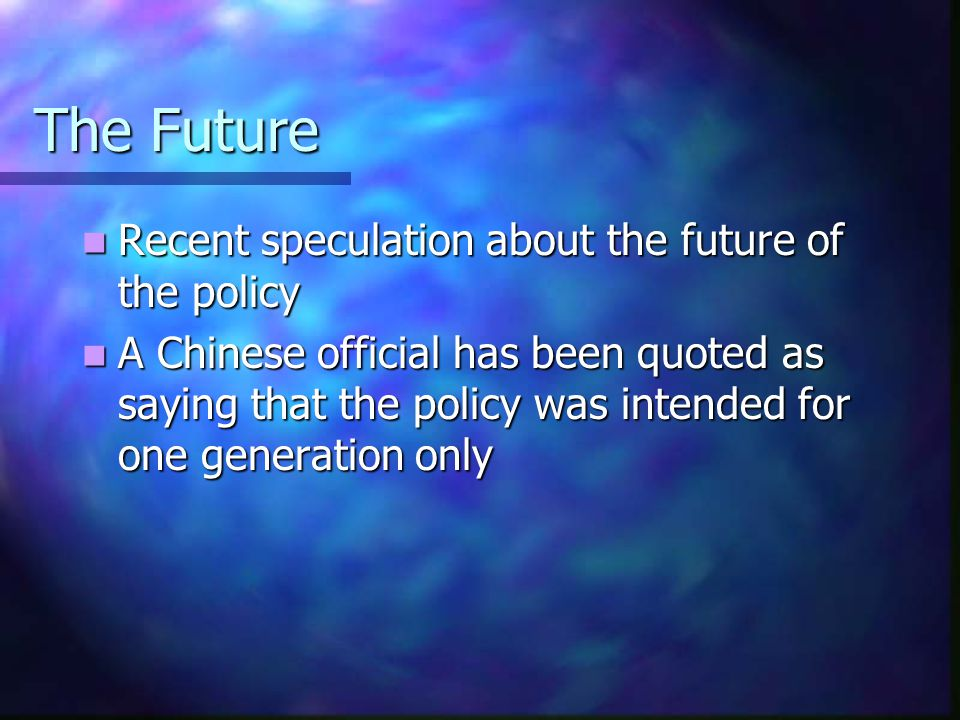 Success or failure continued So far the policy has reduced China's population by 250 million So far the policy has reduced China's population by 250 million Critics say that the ratio of Chinese males to Chinese females 100 to 117 Critics say that the ratio of Chinese males to Chinese females 100 to 117