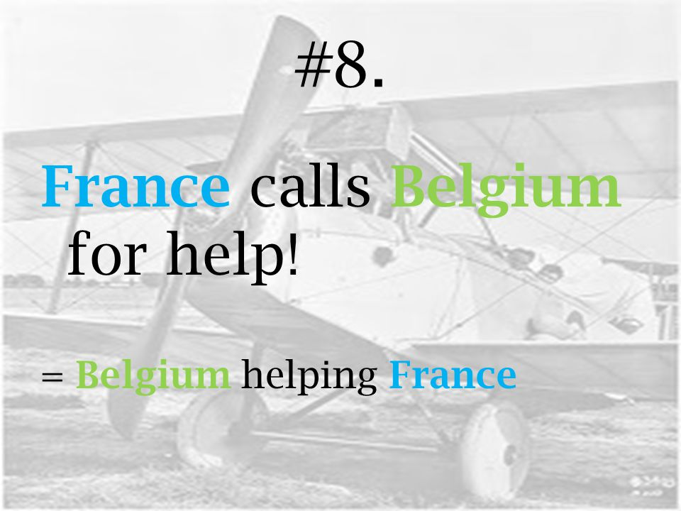 #8. France calls Belgium for help! = Belgium helping France