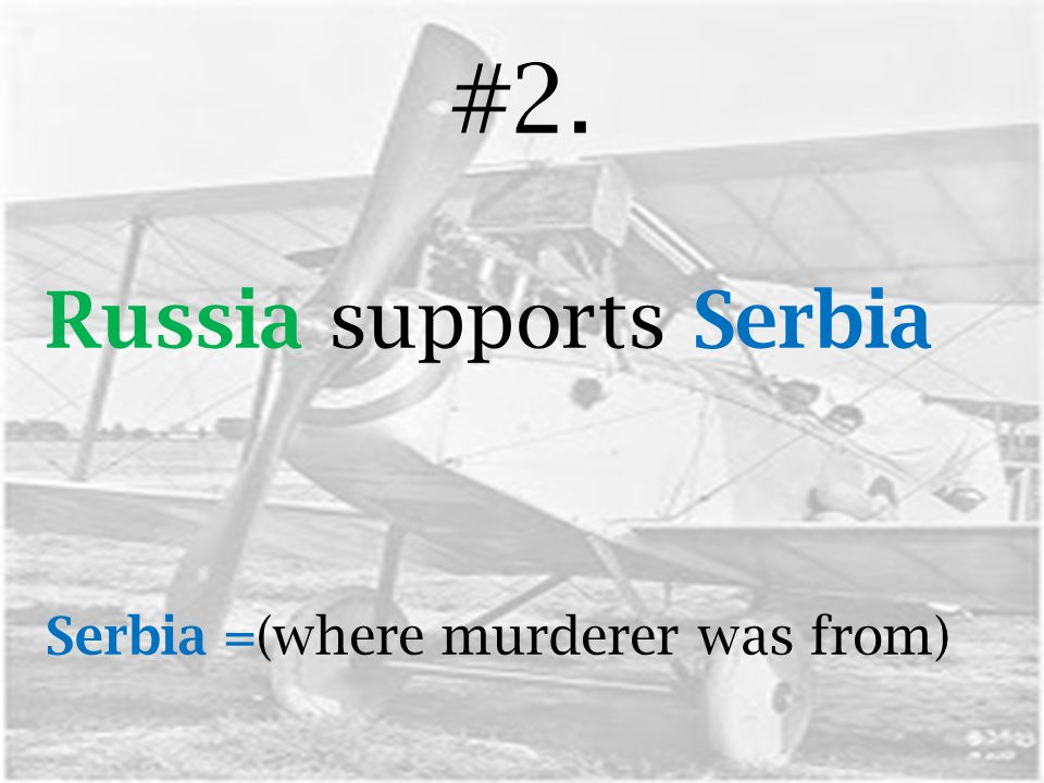 #2. Russia supports Serbia Serbia =(where murderer was from)