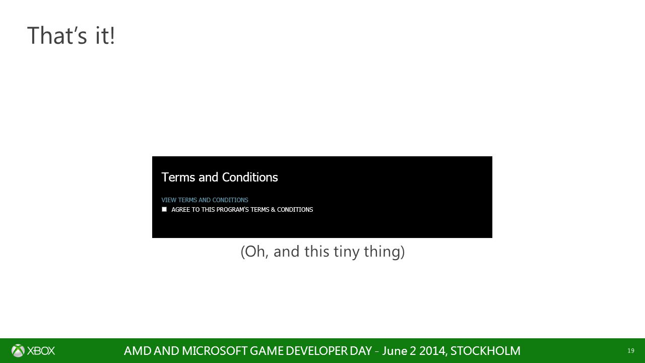 AMD AND MICROSOFT GAME DEVELOPER DAY - June 2 2014, STOCKHOLM 19 (Oh, and this tiny thing) That's it!
