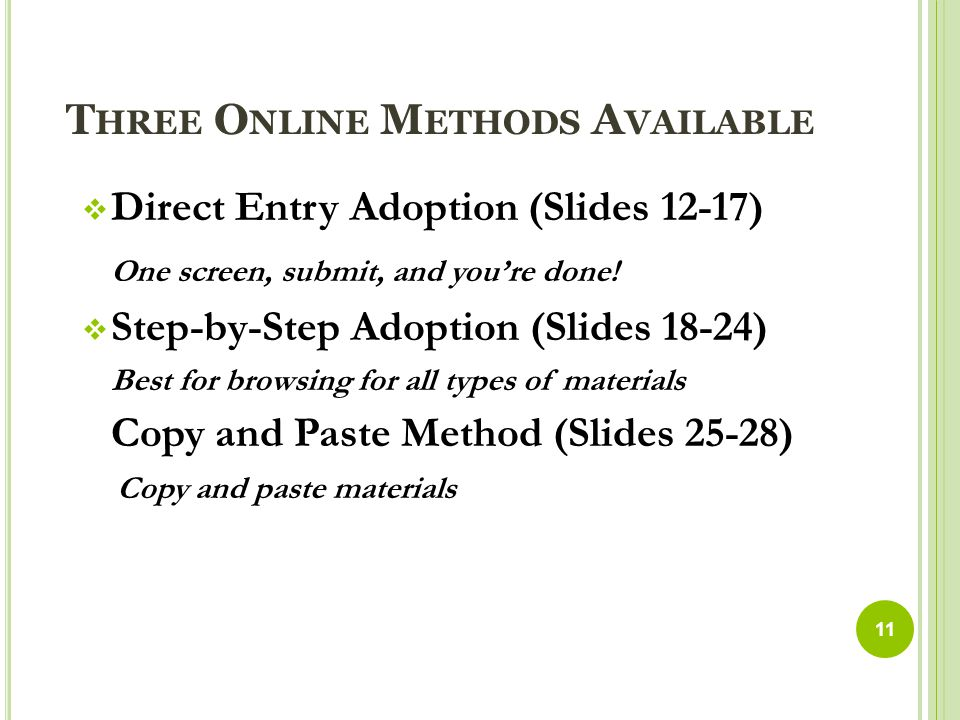 T HREE O NLINE M ETHODS A VAILABLE  Direct Entry Adoption (Slides 12-17) One screen, submit, and you're done.