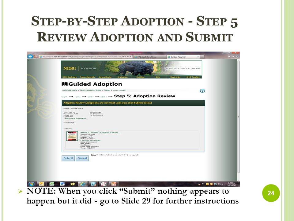 S TEP - BY -S TEP A DOPTION - S TEP 5 R EVIEW A DOPTION AND S UBMIT  NOTE: When you click Submit nothing appears to happen but it did - go to Slide 29 for further instructions 24