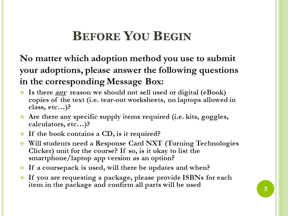 B EFORE Y OU B EGIN No matter which adoption method you use to submit your adoptions, please answer the following questions in the corresponding Message Box:  Is there any reason we should not sell used or digital (eBook) copies of the text (i.e.