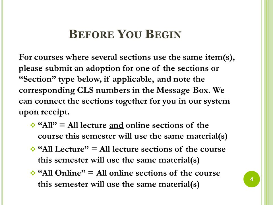 B EFORE Y OU B EGIN For courses where several sections use the same item(s), please submit an adoption for one of the sections or Section type below, if applicable, and note the corresponding CLS numbers in the Message Box.