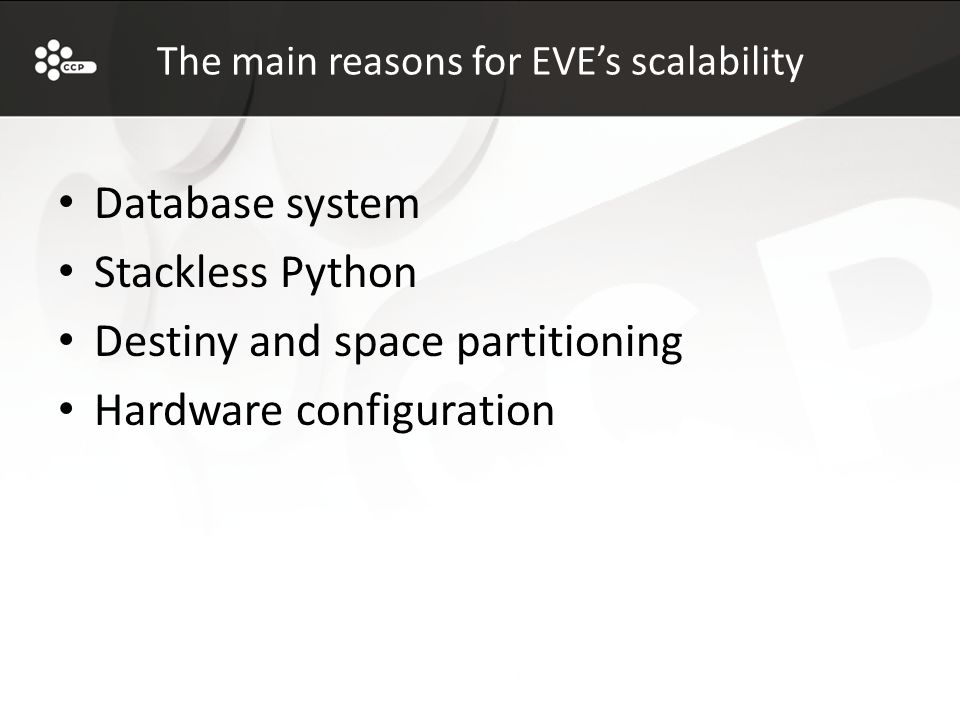 The main reasons for EVE's scalability Database system Stackless Python Destiny and space partitioning Hardware configuration