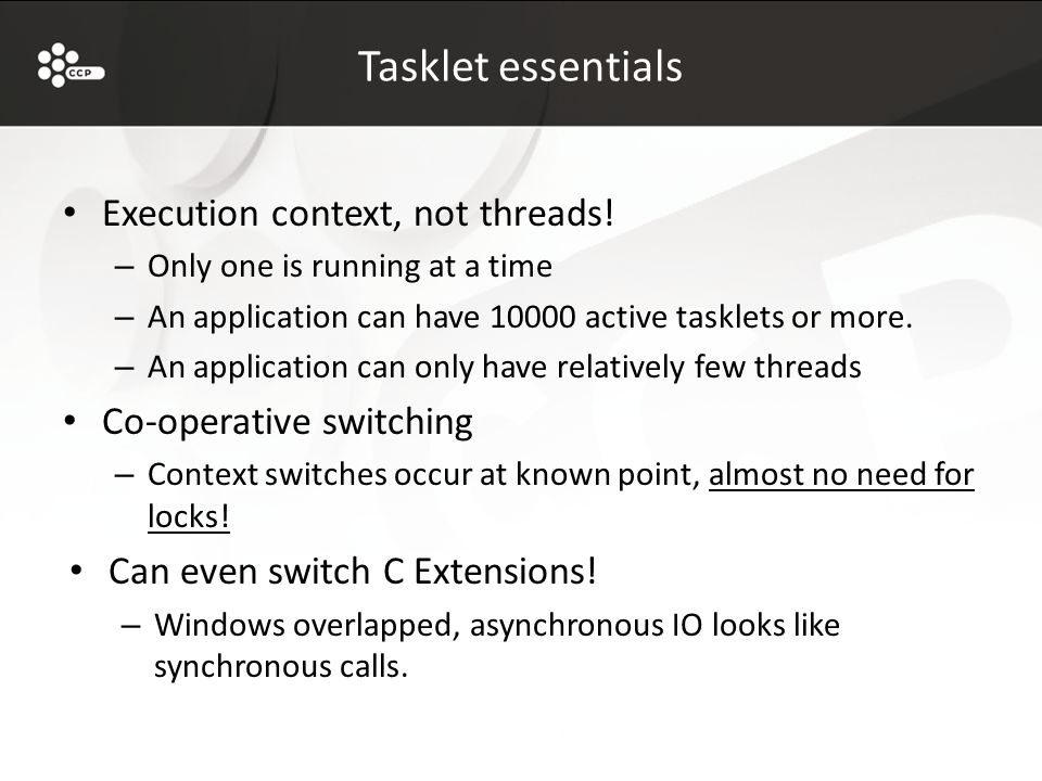 Tasklet essentials Execution context, not threads.
