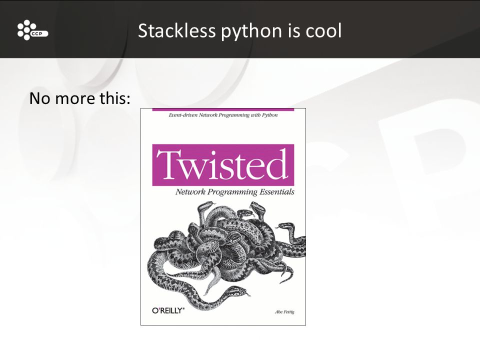 Stackless python is cool No more this: