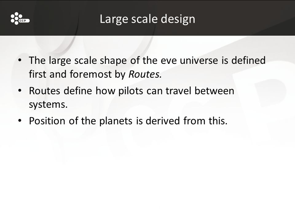 Large scale design The large scale shape of the eve universe is defined first and foremost by Routes.