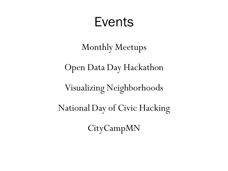 Events Monthly Meetups Open Data Day Hackathon Visualizing Neighborhoods National Day of Civic Hacking CityCampMN