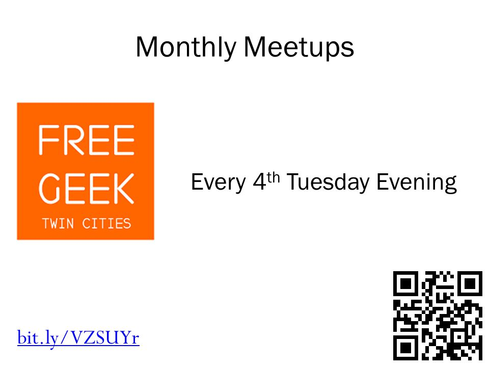 Monthly Meetups bit.ly/VZSUYr Every 4 th Tuesday Evening