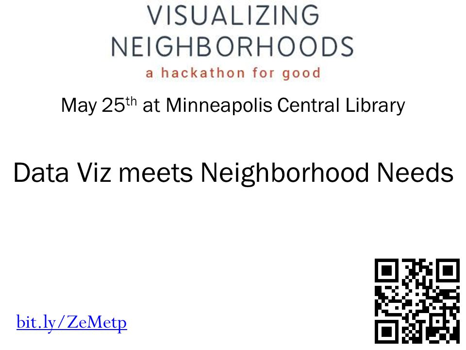 May 25 th at Minneapolis Central Library bit.ly/ZeMetp Data Viz meets Neighborhood Needs