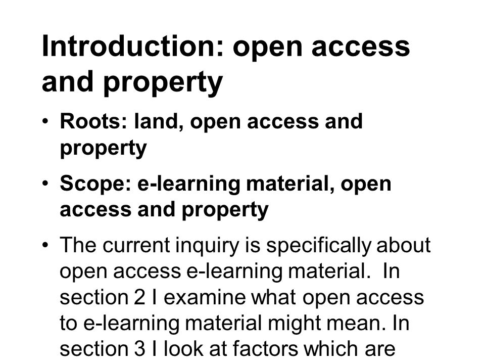 Introduction: open access and property Roots: land, open access and property Scope: e-learning material, open access and property The current inquiry is specifically about open access e-learning material.
