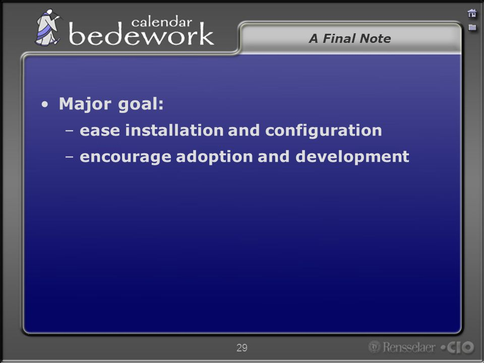 29 A Final Note Major goal: –ease installation and configuration –encourage adoption and development