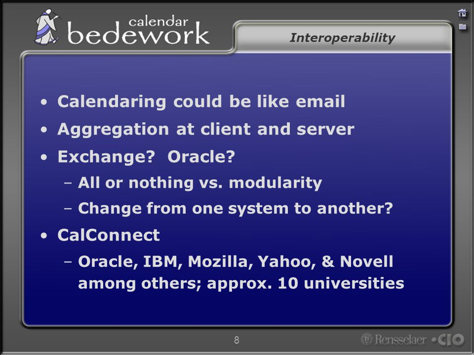 8 Interoperability Calendaring could be like email Aggregation at client and server Exchange.