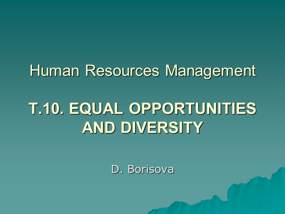 Human Resources Management T.10. EQUAL OPPORTUNITIES AND DIVERSITY D. Borisova