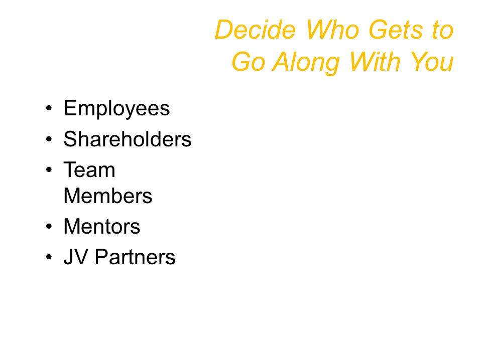 Decide Who Gets to Go Along With You Employees Shareholders Team Members Mentors JV Partners