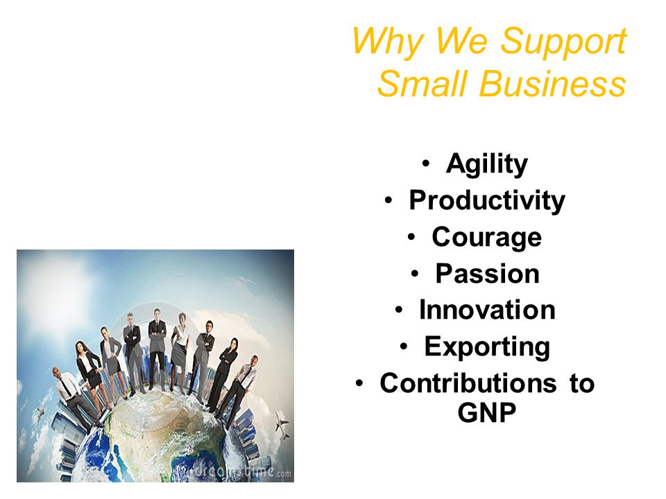 Why We Support Small Business Agility Productivity Courage Passion Innovation Exporting Contributions to GNP