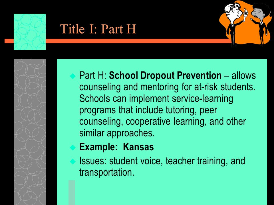 Title I: Part H  Part H: School Dropout Prevention – allows counseling and mentoring for at-risk students.