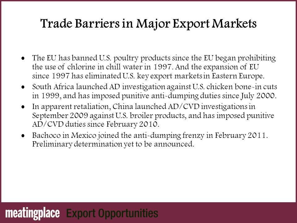 Trade Barriers in Major Export Markets  The EU has banned U.S.