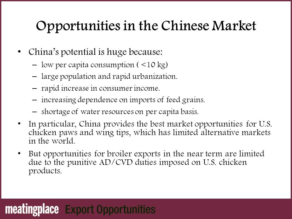Opportunities in the Chinese Market China's potential is huge because: – low per capita consumption ( <10 kg) – large population and rapid urbanization.