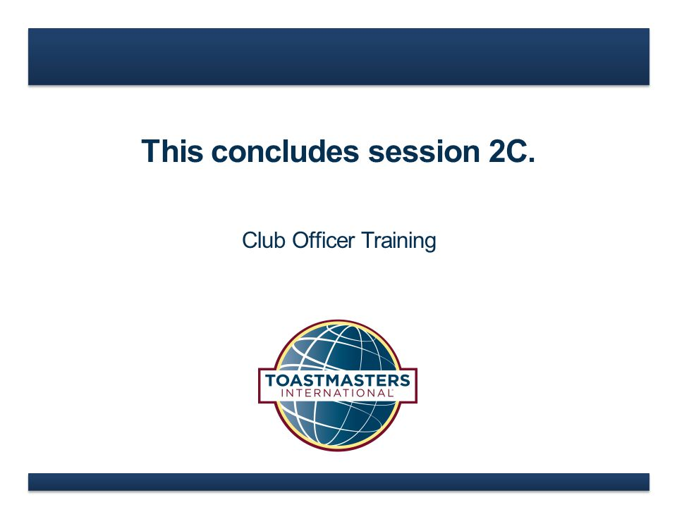 This concludes session 2C. Club Officer Training