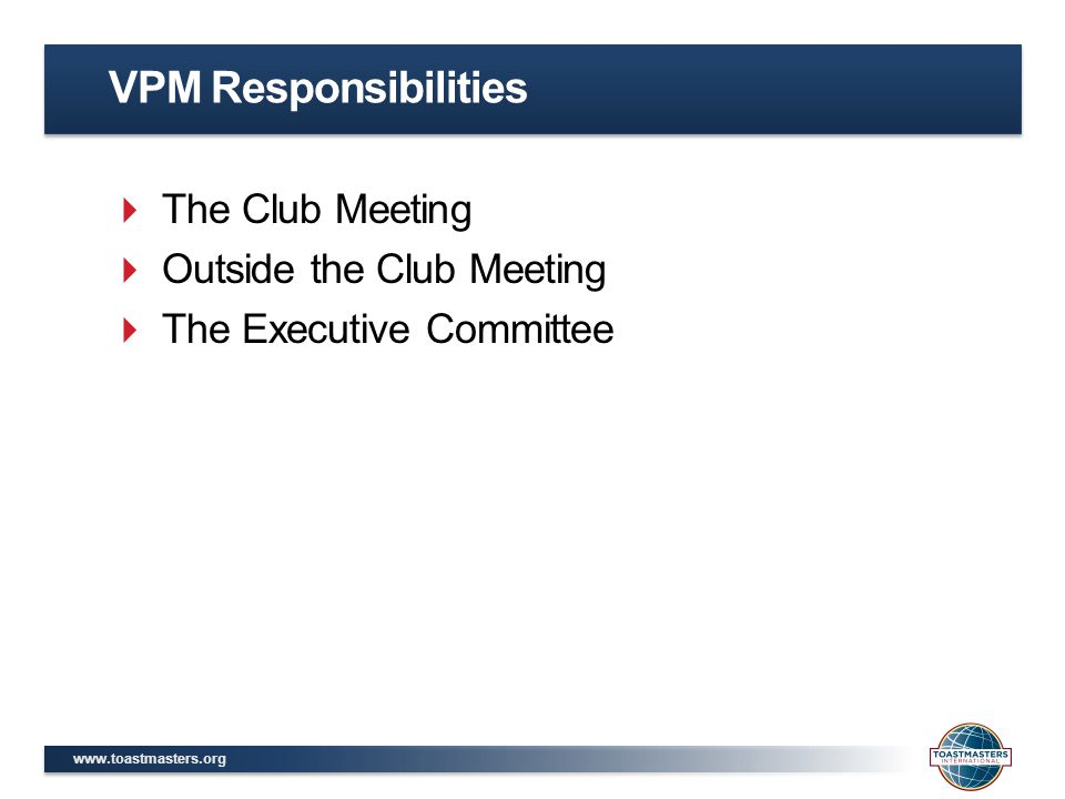  The Club Meeting  Outside the Club Meeting  The Executive Committee VPM Responsibilities