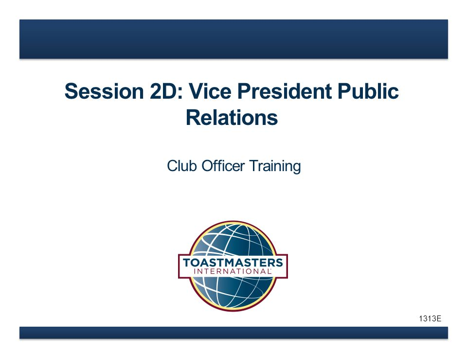 Session 2D: Vice President Public Relations Club Officer Training 1313E
