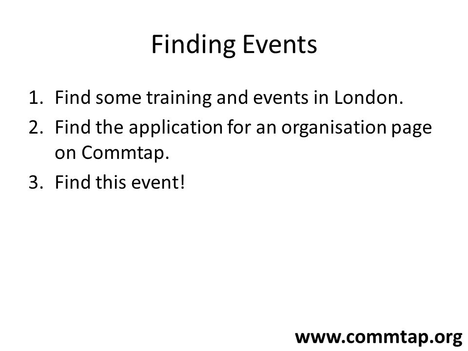 www.commtap.org Finding Events 1.Find some training and events in London.