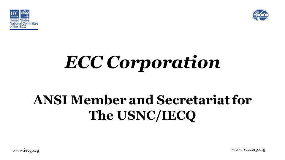 www.ecccorp.org www.iecq.org ECC Corporation ANSI Member and Secretariat for The USNC/IECQ