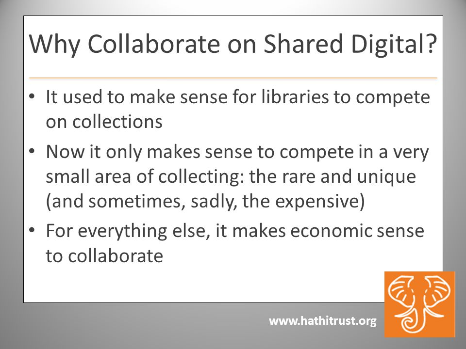 www.hathitrust.org Why Collaborate on Shared Digital.