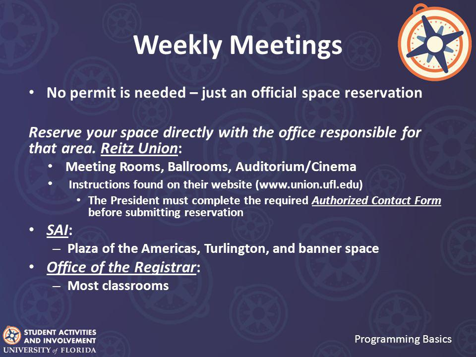Weekly Meetings No permit is needed – just an official space reservation Reserve your space directly with the office responsible for that area.