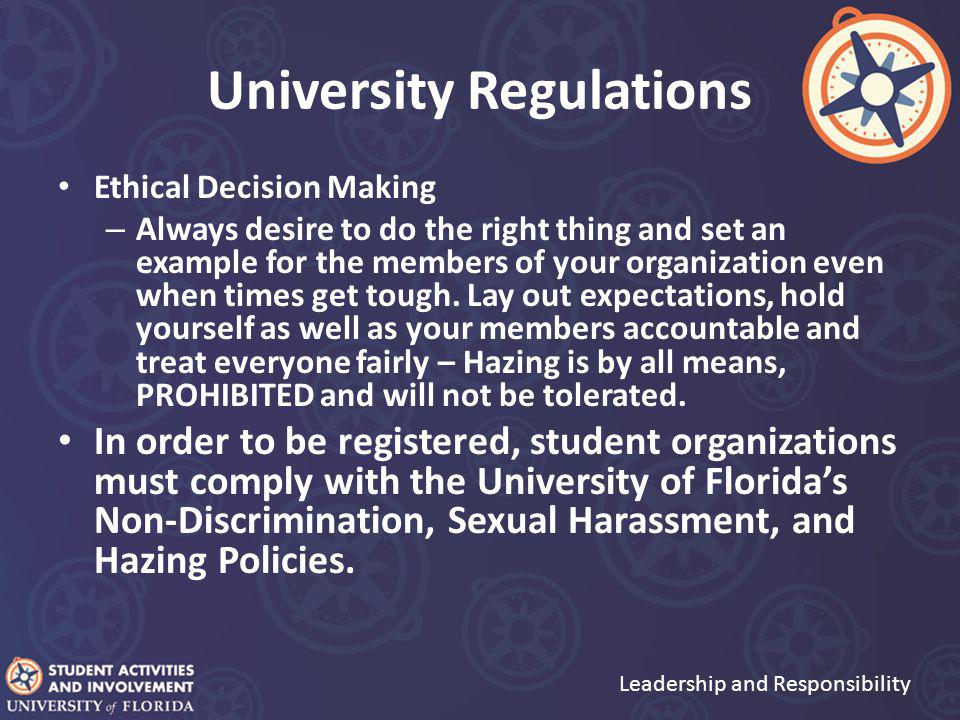 University Regulations Ethical Decision Making – Always desire to do the right thing and set an example for the members of your organization even when times get tough.