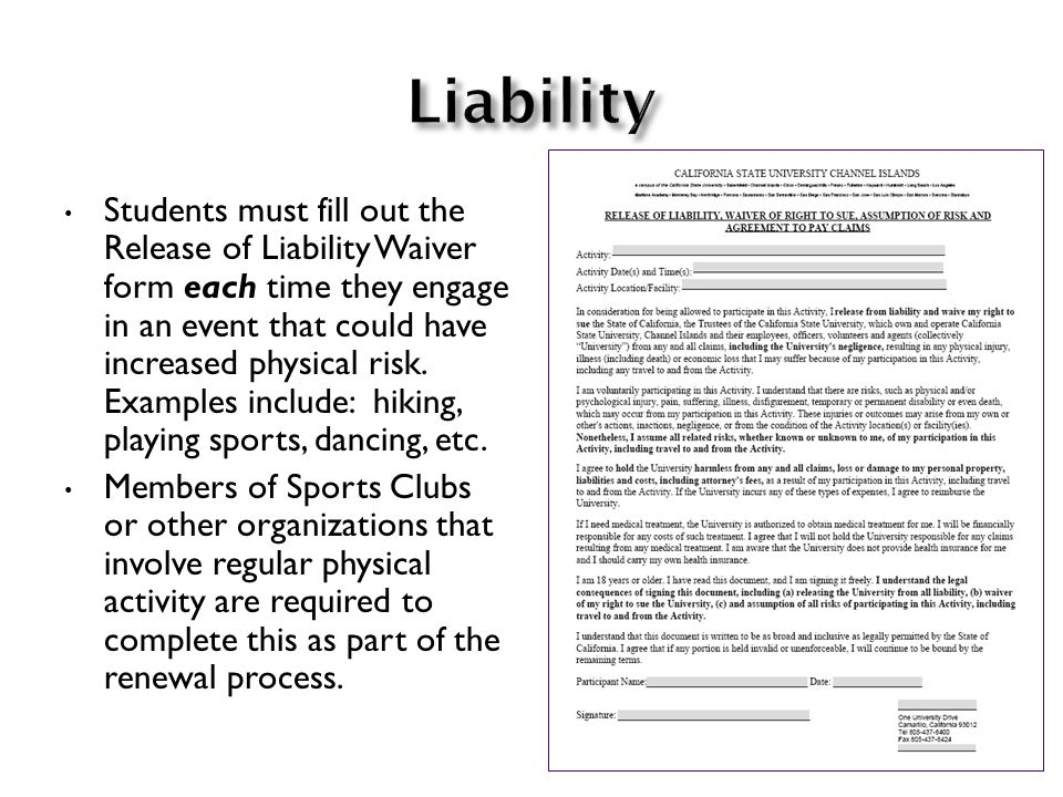 Students must fill out the Release of Liability Waiver form each time they engage in an event that could have increased physical risk.