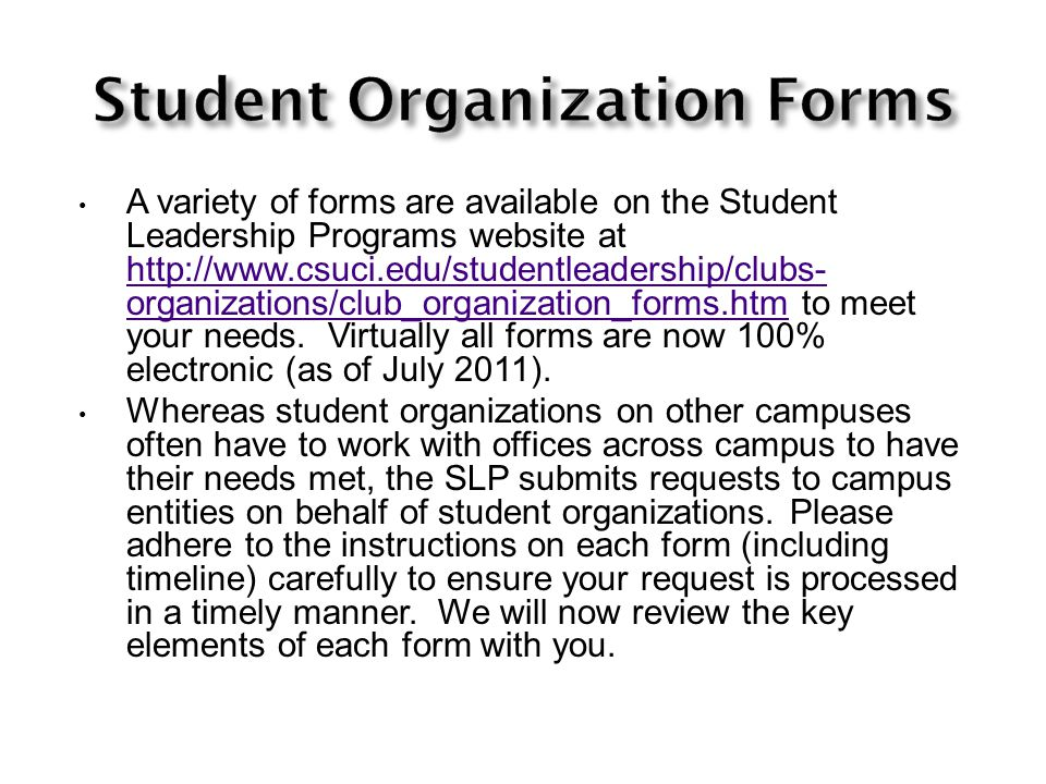 A variety of forms are available on the Student Leadership Programs website at http://www.csuci.edu/studentleadership/clubs- organizations/club_organization_forms.htm to meet your needs.