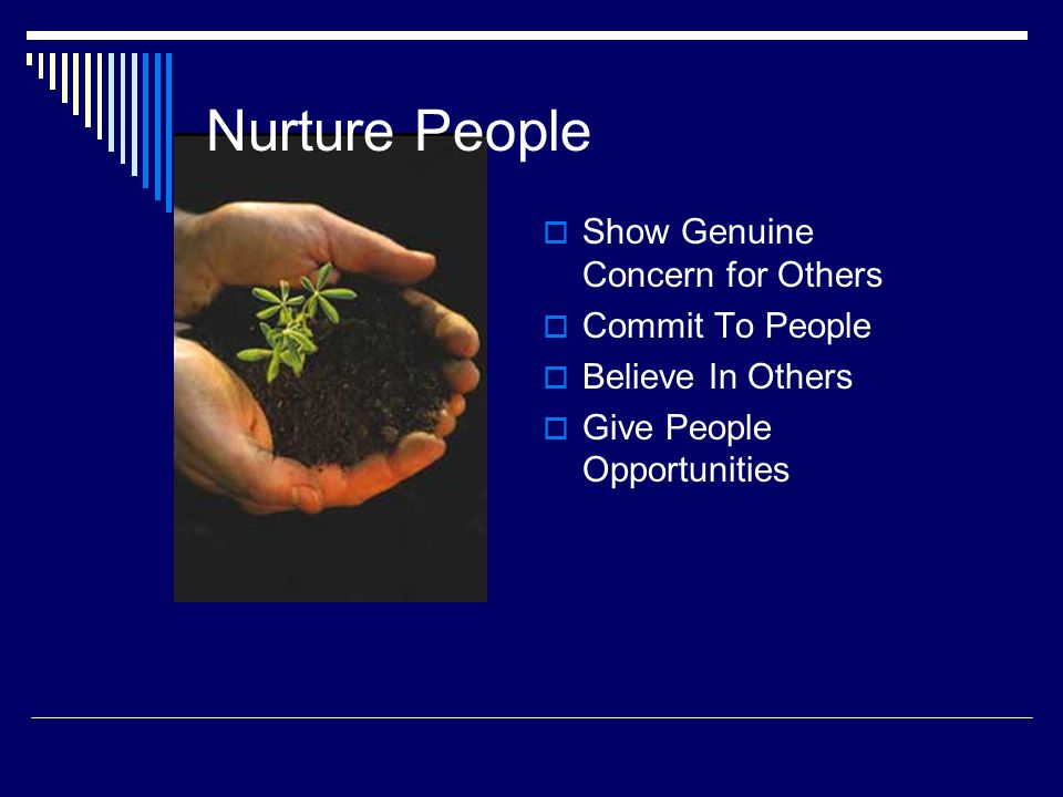 Nurture People  Show Genuine Concern for Others  Commit To People  Believe In Others  Give People Opportunities