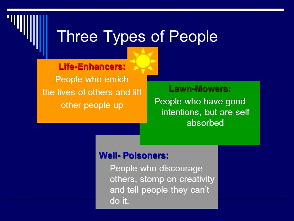 Three Types of People Well- Poisoners: People who discourage others, stomp on creativity and tell people they can't do it.