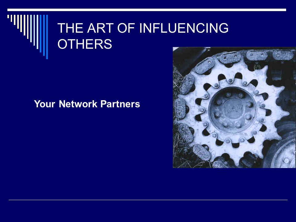 THE ART OF INFLUENCING OTHERS Your Network Partners