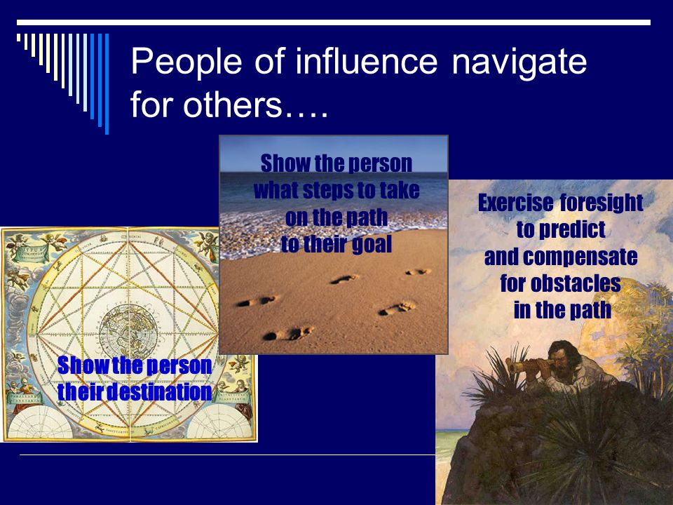 People of influence navigate for others….