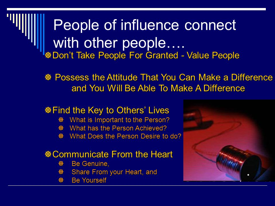 People of influence connect with other people….
