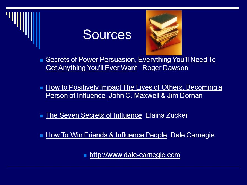 Secrets of Power Persuasion, Everything You'll Need To Get Anything You'll Ever Want Roger Dawson How to Positively Impact The Lives of Others, Becoming a Person of Influence John C.