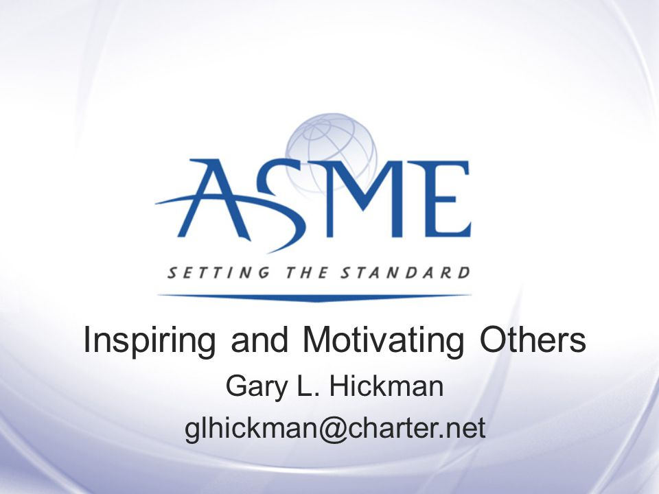 Inspiring and Motivating Others Gary L. Hickman glhickman@charter.net