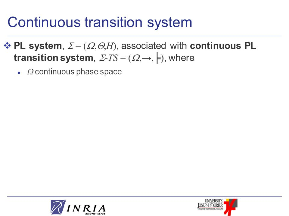 Continuous transition system  PL system,  = ( , ,H), associated with continuous PL transition system,  -TS = ( ,→,╞), where  continuous phase space