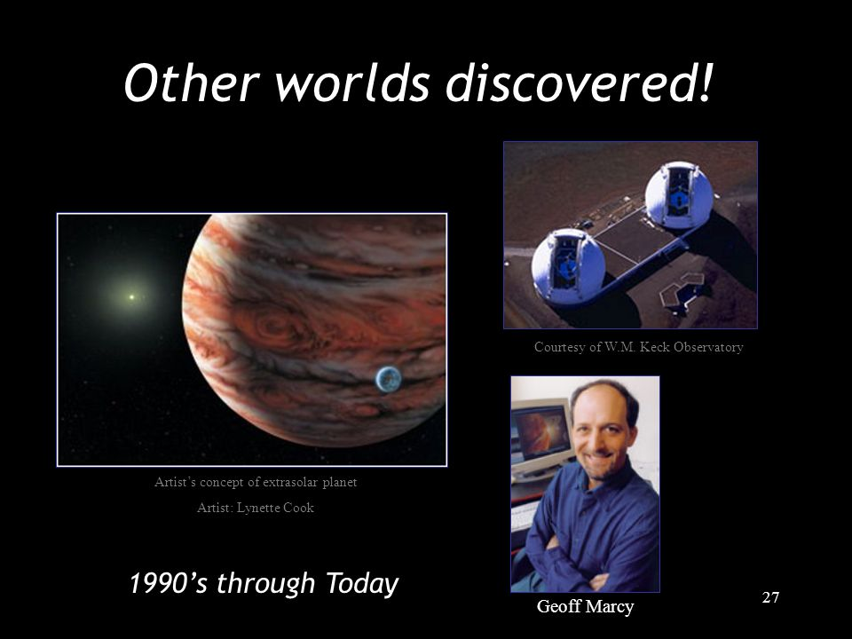 27 Courtesy of W.M. Keck Observatory Geoff Marcy Other worlds discovered.