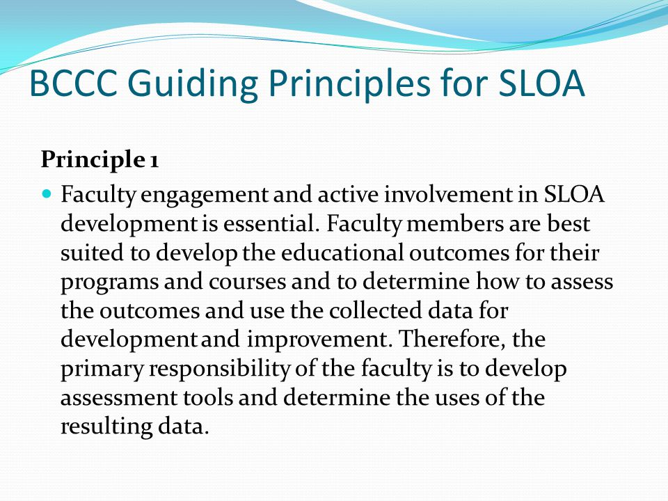 BCCC Guiding Principles for SLOA Principle 1 Faculty engagement and active involvement in SLOA development is essential.
